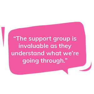 The support group is invaluable as they understand what we're going through.